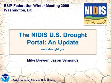 1 NOAA's National Climatic Data Center ESIP Federation Winter Meeting 2009 Washington, DC The NIDIS U.S. Drought Portal: An Update www.drought.gov Mike.
