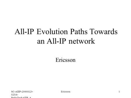SC-AllIP-20000323- 020A- PathsTwdsAllIP_A Ericsson1 All-IP Evolution Paths Towards an All-IP network Ericsson.