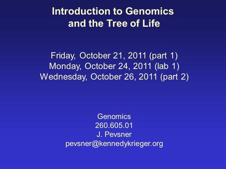 Introduction to Genomics and the Tree of Life Friday, October 21, 2011 (part 1) Monday, October 24, 2011 (lab 1) Wednesday, October 26, 2011 (part 2) Genomics.