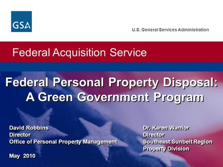 Federal Acquisition Service U.S. General Services Administration David Robbins Dr. Karen Warrior DirectorDirector Office of Personal Property ManagementSoutheast.