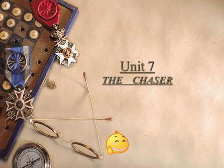 Unit 7 THE CHASER. Pre-reading questions  Have you ever loved anyone? Or have you been loved?  Love has often been associated,to a surprising extent,with.