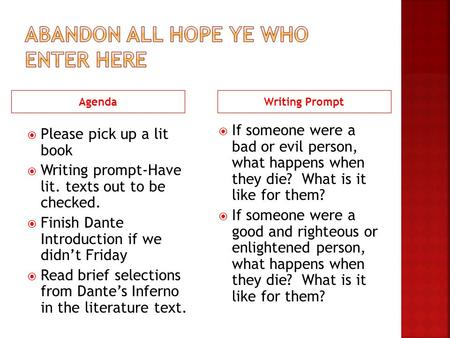 AgendaWriting Prompt  Please pick up a lit book  Writing prompt-Have lit. texts out to be checked.  Finish Dante Introduction if we didn't Friday 