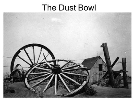 "The Dust Bowl. ""Tractored Out"" With farm prices low in both the 1920s and 1930s, small family farms found it difficult to survive, even before the Dust."