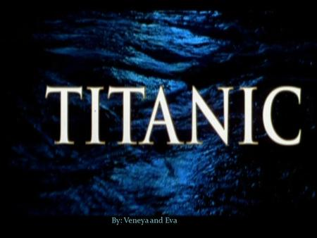 By: Veneya and Eva. Building Titanic Titanic was built in 1909. It was launched in 1911. It was built in Harland & Wolff shipyard. Titanic was the biggest.