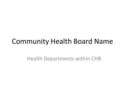 Community Health Board Name Health Departments within CHB.