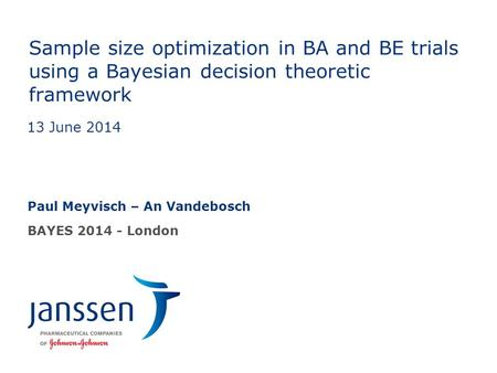 Sample size optimization in BA and BE trials using a Bayesian decision theoretic framework Paul Meyvisch – An Vandebosch BAYES 2014 - London 13 June 2014.