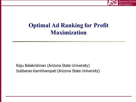 Optimal Ad Ranking for Profit Maximization Raju Balakrishnan (Arizona State University) Subbarao Kambhampati (Arizona State University) TexPoint fonts.