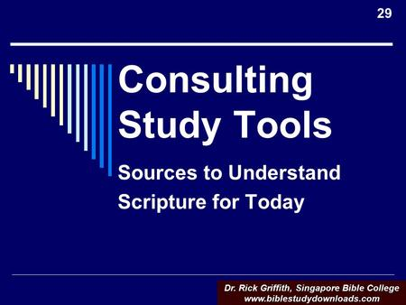 Consulting Study Tools Sources to Understand Scripture for Today Dr. Rick Griffith, Singapore Bible College www.biblestudydownloads.com 29.