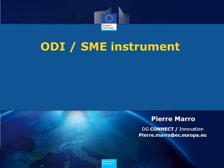 Research and Innovation Research and Innovation ODI / SME instrument Pierre Marro DG CONNECT / Innovation