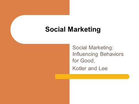 Social Marketing: Influencing Behaviors for Good, Kotler and Lee