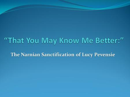 The Narnian Sanctification of Lucy Pevensie. Review Justification Justification A Legal Term A Legal Term A One-Time Declaration of Righteousness A One-Time.