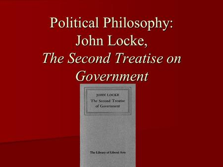 an analysis of john lockes second treatise government The concept of the right of revolution was also taken up by john locke in two treatises of government as part of his social contract theory locke declared that under natural law second treatise of government by john locke' at project gutenberg.