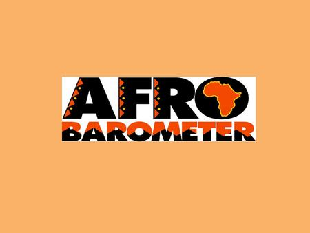 Items to be covered in this presentation The Afrobarometer, Sampling Country's economic and living conditions; Reforms Poverty; Peace and Security Freedom.