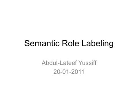 Semantic Role Labeling Abdul-Lateef Yussiff 20-01-2011.