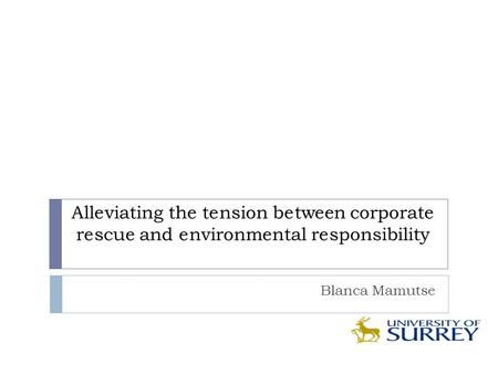 Alleviating the tension between corporate rescue and environmental responsibility Blanca Mamutse.