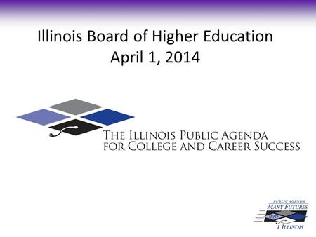 Illinois Board of Higher Education April 1, 2014.