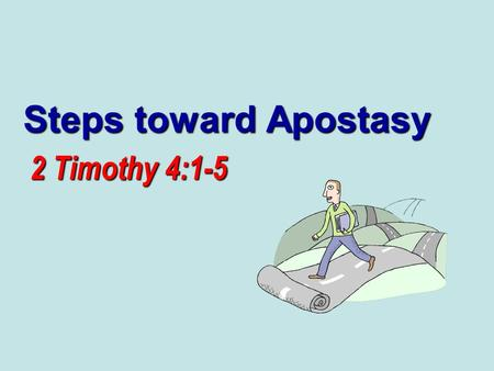 Steps toward Apostasy 2 Timothy 4:1-5. 2 Satan Never Leaves Christians Alone! At war with the church, Rev. 12:17 At war with the church, Rev. 12:17 Spiritual.