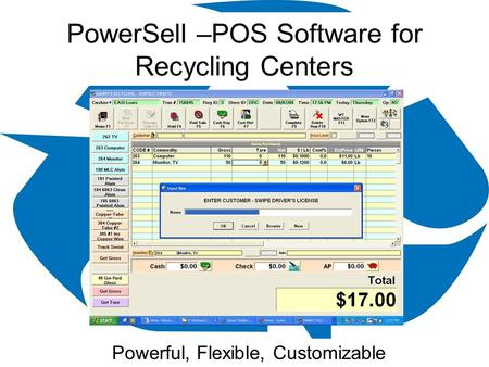 PowerSell –POS Software for Recycling Centers Powerful, Flexible, Customizable.