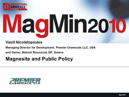 Magnesite and Public Policy Vasili Nicoletopoulos Managing Director for Development, Premier Chemicals LLC, USA and Owner, Natural Resources GP, Greece.
