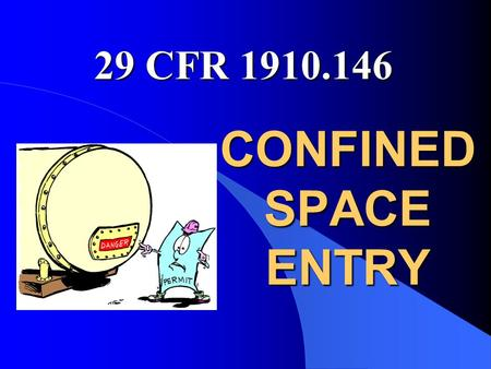 CONFINED SPACE ENTRY 29 CFR 1910.146. 2 What is a Confined Space? l Is large enough and so configured that an employee can enter bodily and perform work;