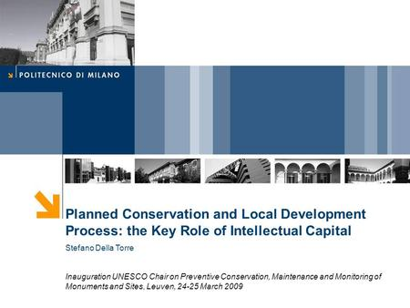 Planned Conservation and Local Development Process: the Key Role of Intellectual Capital Stefano Della Torre Inauguration UNESCO Chair on Preventive Conservation,