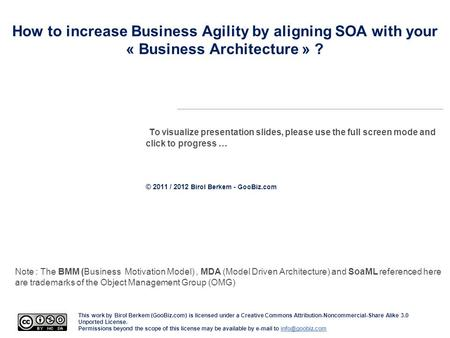 How to increase Business Agility by aligning SOA with your « Business Architecture » ? To visualize presentation slides, please use the full screen mode.