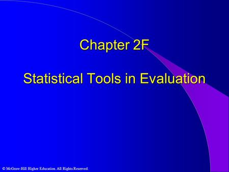 © McGraw-Hill Higher Education. All Rights Reserved. Chapter 2F Statistical Tools in Evaluation.