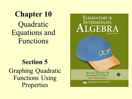 Chapter 10 Quadratic Equations and Functions Section 5 Graphing Quadratic Functions Using Properties.