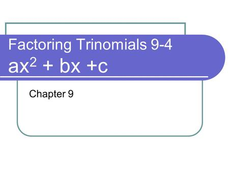 Factoring Trinomials 9-4 ax 2 + bx +c Chapter 9. Check to see if there are any common factors. 2x 2 + 22x + 36 2 is a common factor.