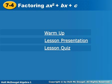 7-4 Factoring ax2 + bx + c Warm Up Lesson Presentation Lesson Quiz