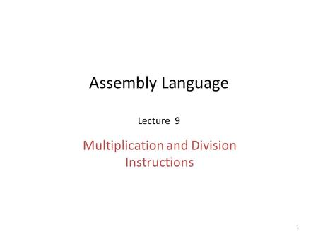 Assembly Language Lecture 9 Multiplication and Division Instructions 1.