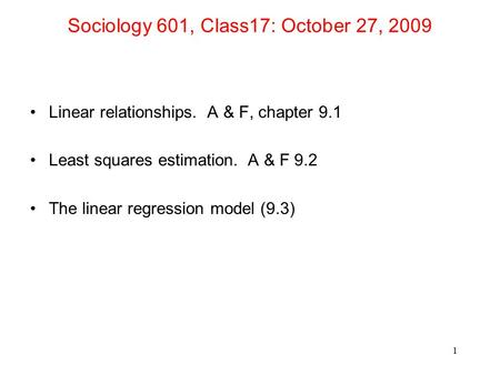 Sociology 601, Class17: October 27, 2009 Linear relationships. A & F, chapter 9.1 Least squares estimation. A & F 9.2 The linear regression model (9.3)