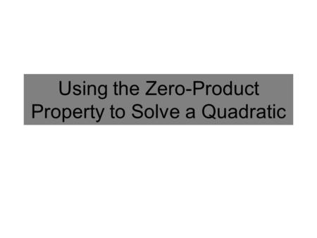 Using the Zero-Product Property to Solve a Quadratic.