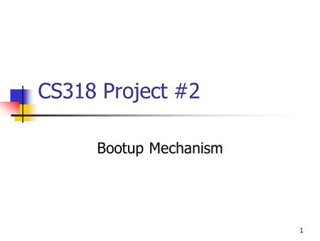 CS318 Project #2 Bootup Mechanism.