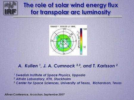 The role of solar wind energy flux for transpolar arc luminosity A.Kullen 1, J. A. Cumnock 2,3, and T. Karlsson 2 1 Swedish Institute of Space Physics,