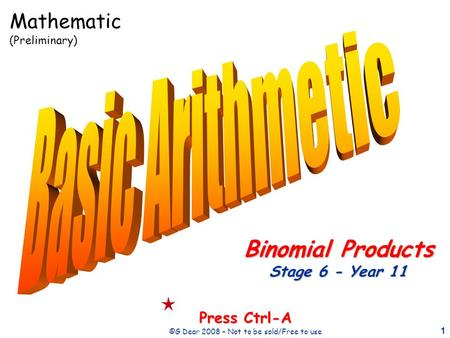 1 Press Ctrl-A ©G Dear 2008 – Not to be sold/Free to use Binomial Products Stage 6 - Year 11 Mathematic (Preliminary)