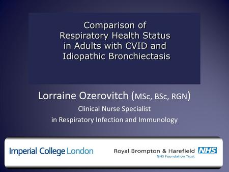 Lorraine Ozerovitch ( MSc, BSc, RGN ) Clinical Nurse Specialist in Respiratory Infection and Immunology.