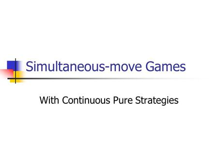 Simultaneous-move Games With Continuous Pure Strategies.