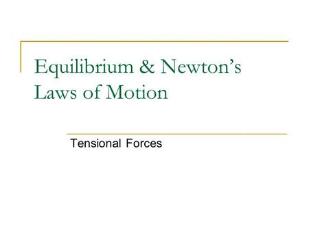 Equilibrium & Newton's Laws of Motion Tensional Forces.