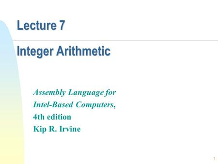 1 Lecture 7 Integer Arithmetic Assembly Language for Intel-Based Computers, 4th edition Kip R. Irvine.