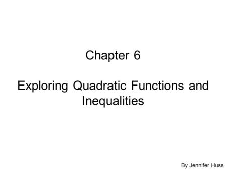 Chapter 6 Exploring Quadratic Functions and Inequalities