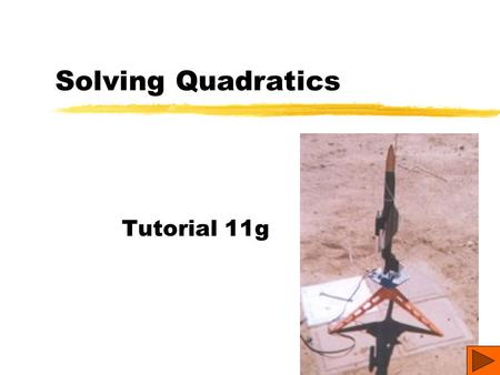 Solving Quadratics Tutorial 11g Relating to the Real World Members of the science club launch a model rocket from ground level with a starting velocity.