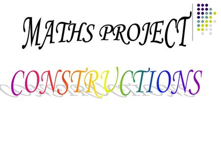 MATHS PROJECT CONSTRUCTIONS.