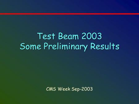 Test Beam 2003 Some Preliminary Results CMS Week Sep-2003.