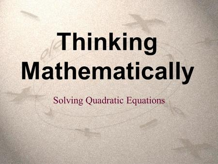 Thinking Mathematically Solving Quadratic Equations.