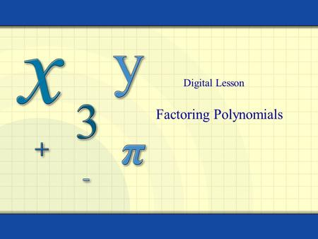 Factoring Polynomials Digital Lesson. Copyright © by Houghton Mifflin Company, Inc. All rights reserved. 2 Greatest Common Factor The simplest method.