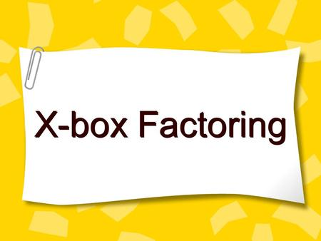 X-box Factoring. X- Box Product of a & c b Trinomial (Quadratic Equation) ax 2 + bx + c Fill the 2 empty sides with 2 numbers that are factors of 'a·c'