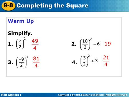 Holt Algebra 1 9-8 Completing the Square Warm Up Simplify. 19 1.2. 3.4.