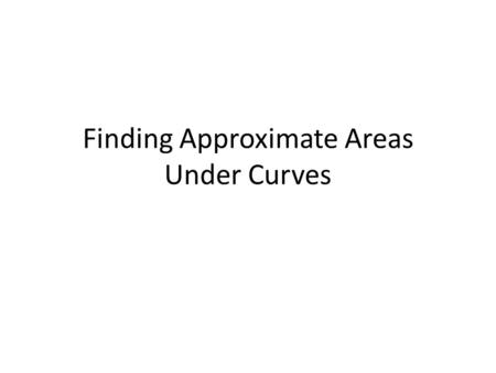 Finding Approximate Areas Under Curves. The Trapezium Rule y 0 y 1 y 2 y 3 y 4 y 5 This curve has a complicated equation so instead of integrating split.