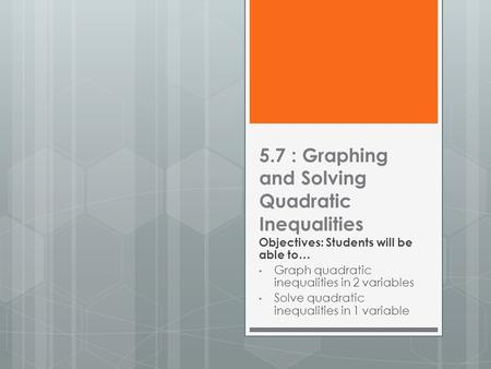 5.7 : Graphing and Solving Quadratic Inequalities